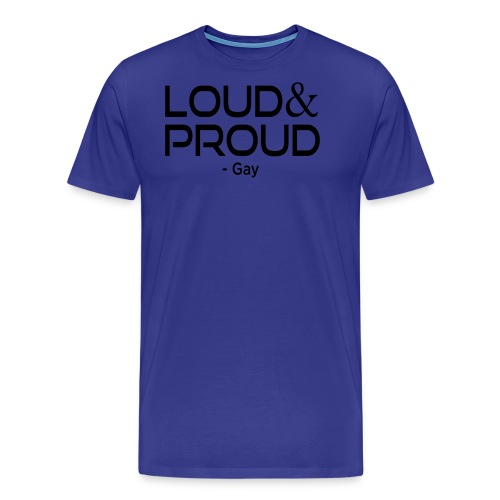 Loud and Proud Gay T-Shirt - Men's Premium T-Shirt