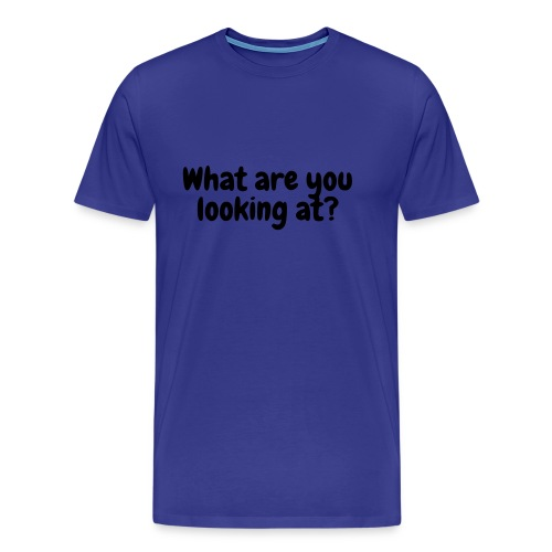 What are you looking at? - Men's Premium T-Shirt