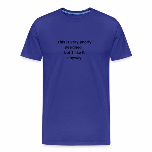 poorlyDesigned - Men's Premium T-Shirt