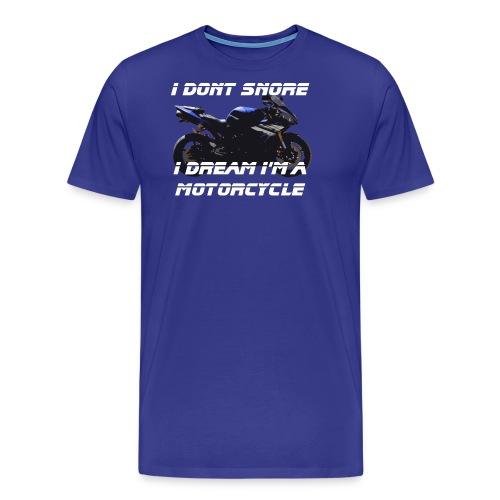 I don't snore, I dream I'm a motorcycle - Men's Premium T-Shirt