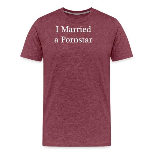 I Married a Pornstar - Men's Premium T-Shirt