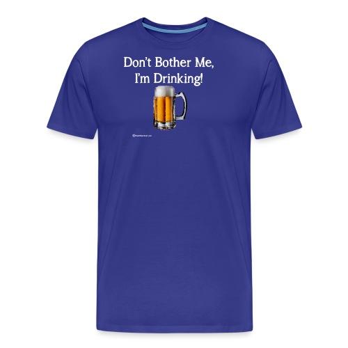 Don't Bother Me I'm Drinking Women's Long Sleeve T - Men's Premium T-Shirt