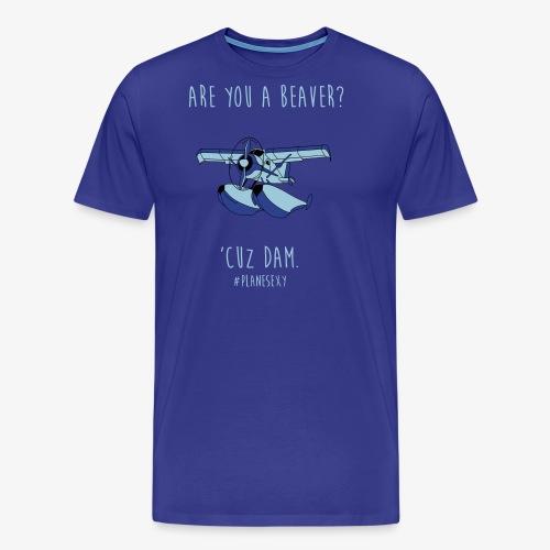 Are you a Beaver? - Men's Premium T-Shirt