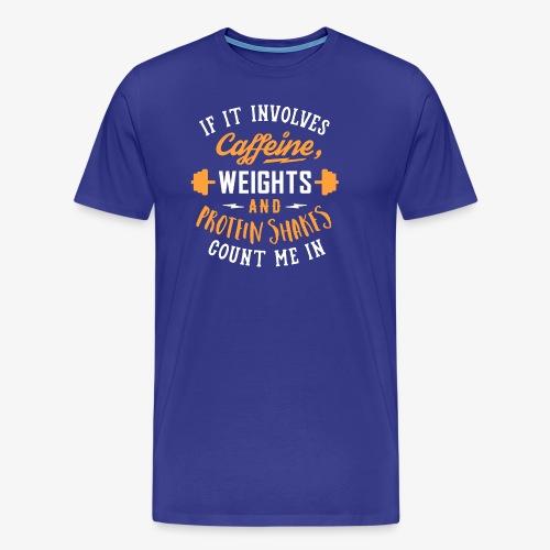 Caffeine, Weights And Protein Shakes - Men's Premium T-Shirt