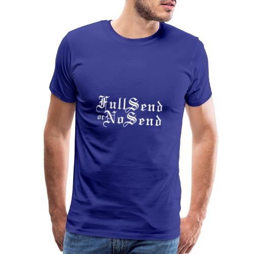 Full Send or No Send - Men's Premium T-Shirt