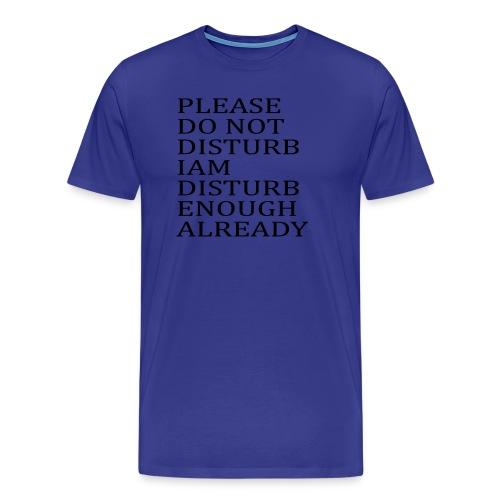 Please Do Not Disturb I am Disturb Enough Already - Men's Premium T-Shirt