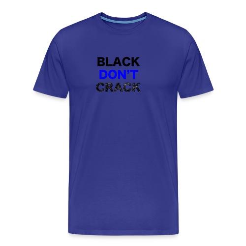 Blacks Do Not Crack - Men's Premium T-Shirt
