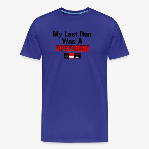 My Last Run was a Speedrun - Men's Premium T-Shirt