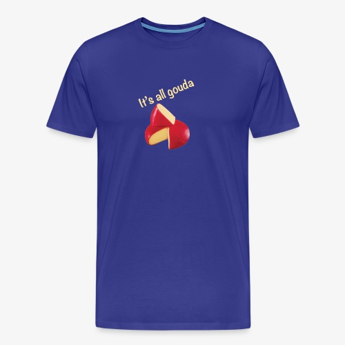 It's All Gouda - Men's Premium T-Shirt