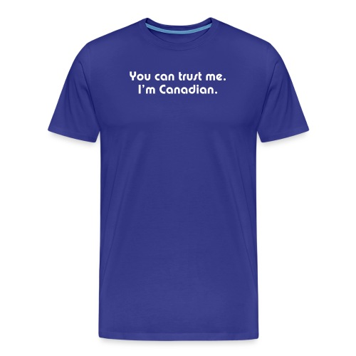 You can trust me I m Canadian - Men's Premium T-Shirt