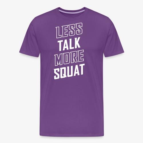 Less Talk More Squat - Men's Premium T-Shirt