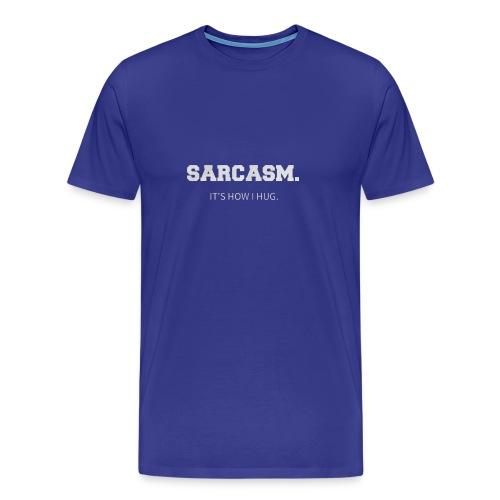 SARCASM ITS HOW I HUG - Men's Premium T-Shirt