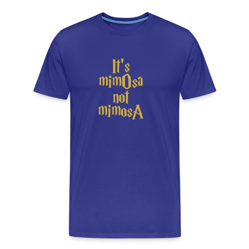It s mimOsa not MimosA - Men's Premium T-Shirt