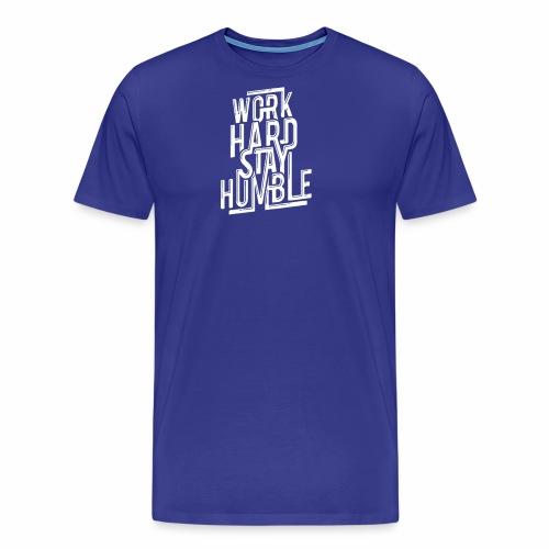 Work Hard Stay Humble - Men's Premium T-Shirt
