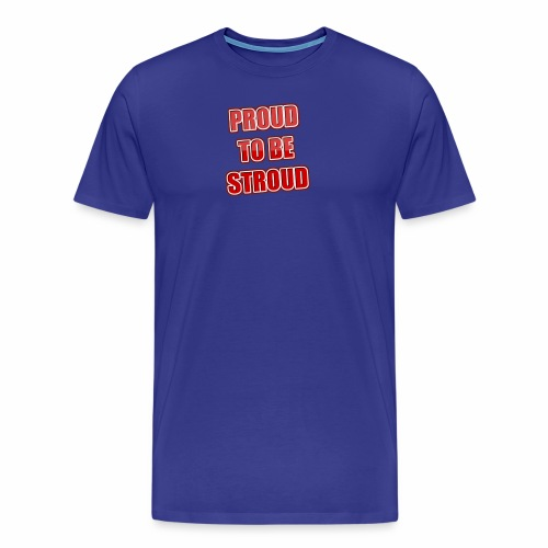Proud To Be Stroud - Men's Premium T-Shirt