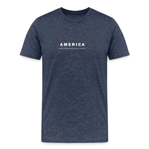 Make Presidents Great Again - Men's Premium T-Shirt