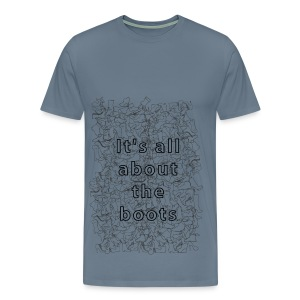 it's all about the boots - Men's Premium T-Shirt