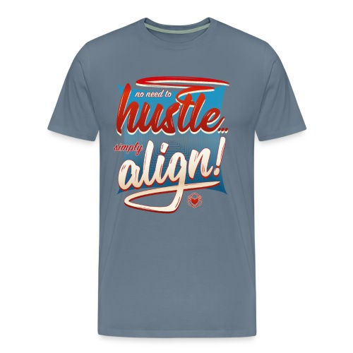 No Need To Hustle - Simply Align! - Men's Premium T-Shirt