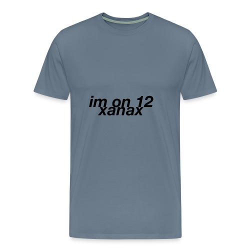 im on 12 xanax design - Men's Premium T-Shirt