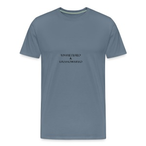 Unfiltered And unshowered - Men's Premium T-Shirt