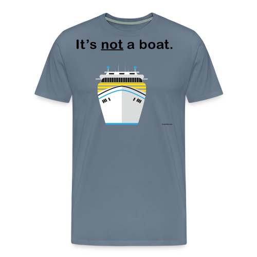 It's a ship, not a boat! (Cruise Ship Variant) - Men's Premium T-Shirt