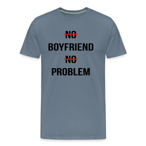 No Boyfriend No Problem Funny Parody Life - Men's Premium T-Shirt