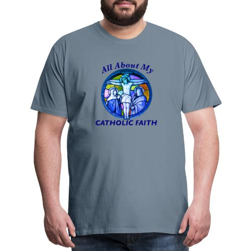 All About My Catholic Faith - Men's Premium T-Shirt