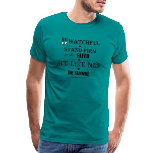 1 Corinthians 16:13 - Men's Premium T-Shirt