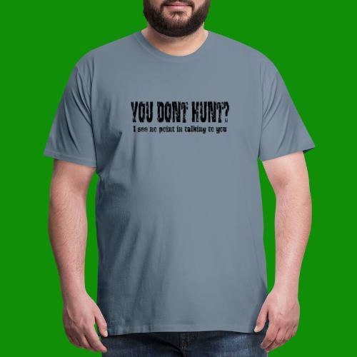 You Don't Hunt - Men's Premium T-Shirt