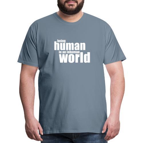 Be human in an inhuman world - Men's Premium T-Shirt