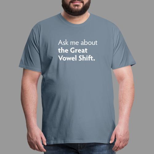 The Great Vowel Shift - Men's Premium T-Shirt