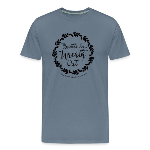 Breathe In Wreath Out - Men's Premium T-Shirt