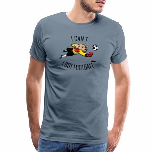 I can't. I got football - Men's Premium T-Shirt