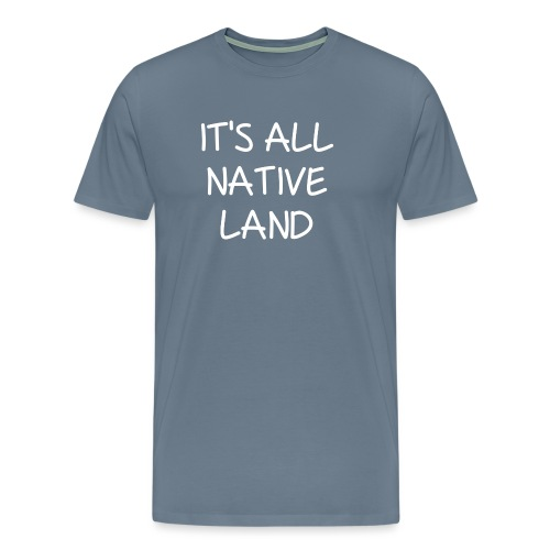 It's All Native Land - Men's Premium T-Shirt