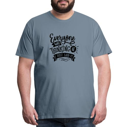 Everyone was thinking it - Men's Premium T-Shirt