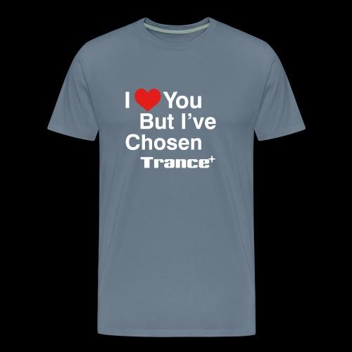 I Love You.. But I've Chosen Trance - Men's Premium T-Shirt
