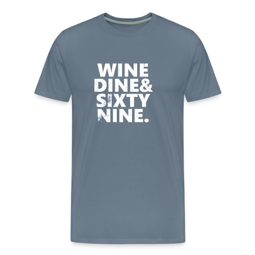 Wine Me Dine Me 69 Me - Men's Premium T-Shirt