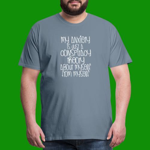 Anxiety Conspiracy Theory - Men's Premium T-Shirt