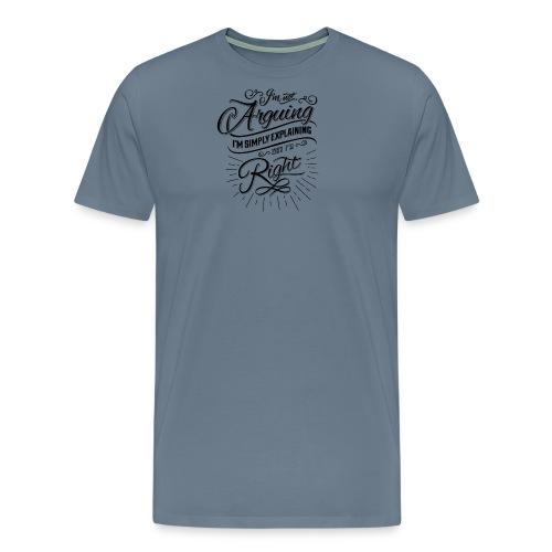 Im not arguing. - Men's Premium T-Shirt