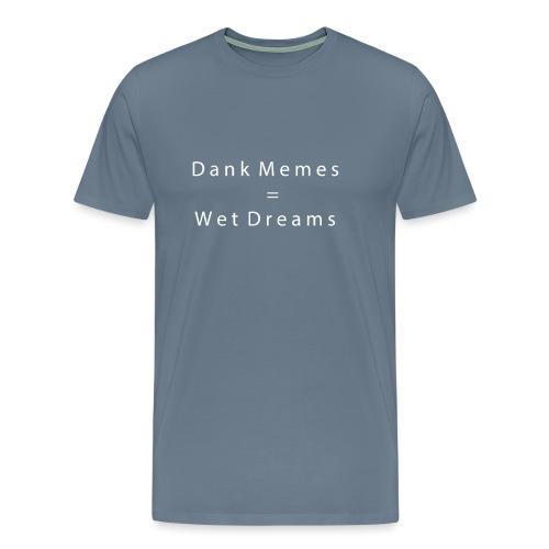 Dank memes = wet dreams. - Men's Premium T-Shirt