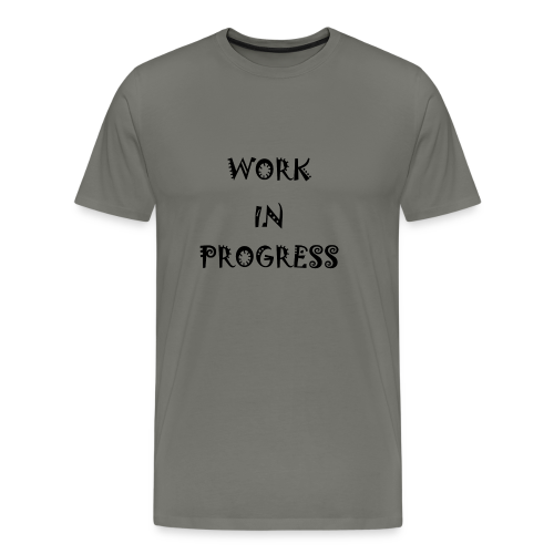 Work In Progress - Men's Premium T-Shirt