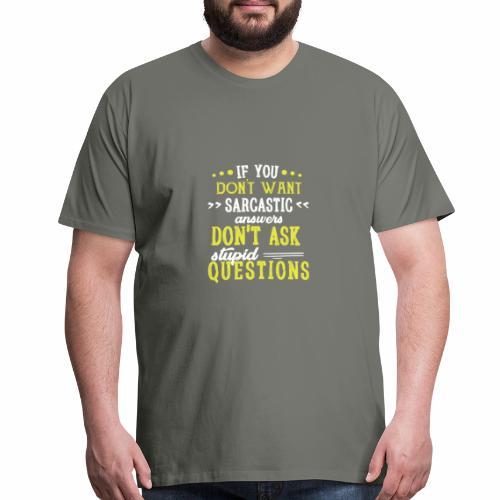 if you dont want a sarcastic - Men's Premium T-Shirt