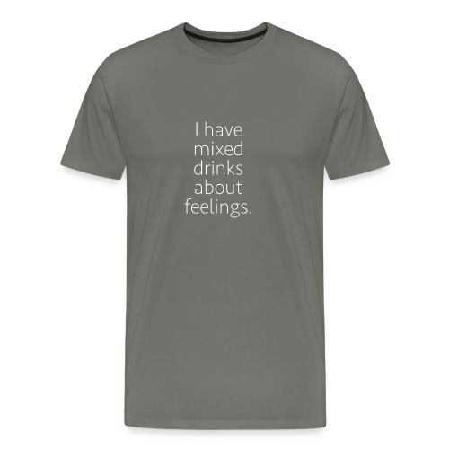 I Have Mixed Drinks About Feelings - Men's Premium T-Shirt