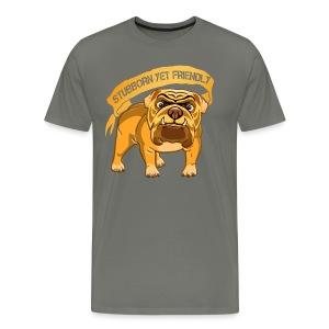 Bulldog Stubborn Yet Friendly - Men's Premium T-Shirt
