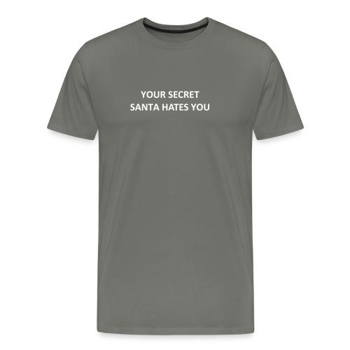 YOUR SECRET SANTA HATES YOU - Men's Premium T-Shirt