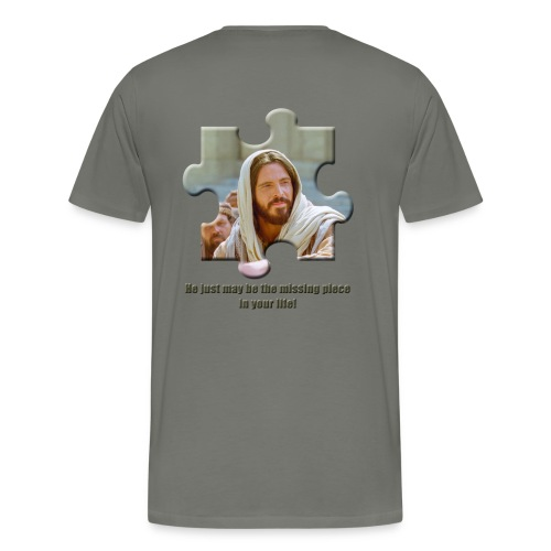 He just may be the missing piece in your life - Men's Premium T-Shirt