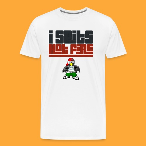 I Spits Hot Fire - Men's Premium T-Shirt