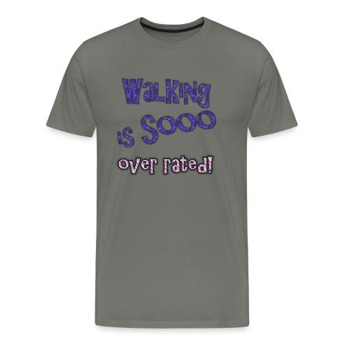 walking is so over rated - Men's Premium T-Shirt