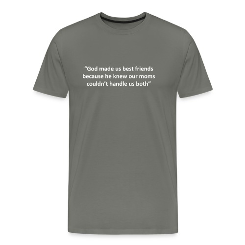 our moms couldn't handle us - Men's Premium T-Shirt