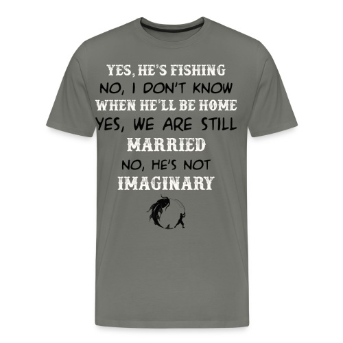 Yes he's fishing no I don't know - Men's Premium T-Shirt